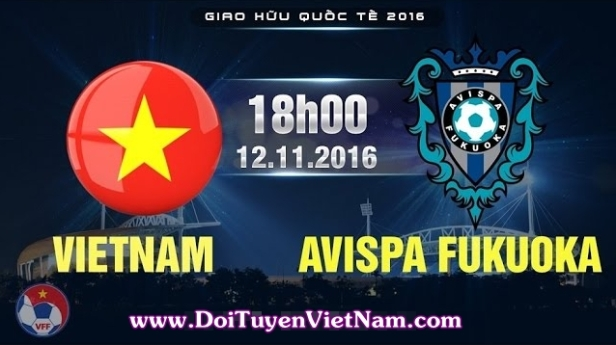 Trực Tiếp Việt Nam vs Avispa Fukuoka, 18h00 ngày 12/11 (Giao hữu Quốc tế)